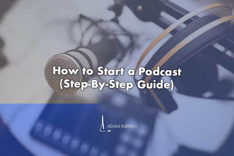 How to Start a Podcast in 2020 (Free Guide to Make Your First Show)